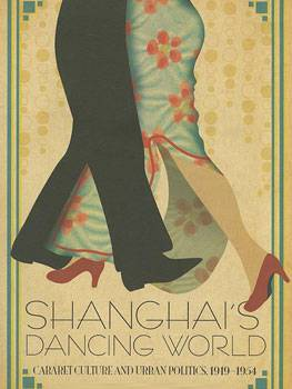2011: Shanghai's Dancing World, Cabaret Culture and Urban Politics, Andrew Field (Author)